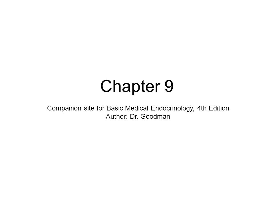 Chapter 9 Companion site for Basic Medical Endocrinology, 4th Edition Author: Dr. Goodman