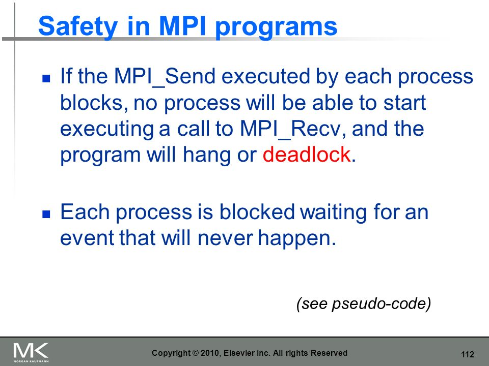 112 Safety in MPI programs If the MPI_Send executed by each process blocks, no process will be able to start executing a call to MPI_Recv, and the pro