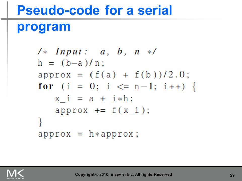 29 Pseudo-code for a serial program Copyright © 2010, Elsevier Inc. All rights Reserved