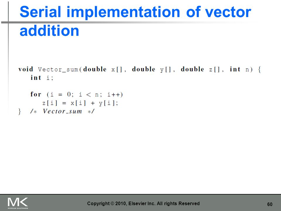 60 Serial implementation of vector addition Copyright © 2010, Elsevier Inc. All rights Reserved