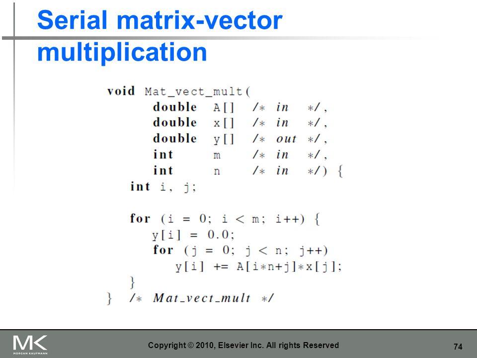 74 Serial matrix-vector multiplication Copyright © 2010, Elsevier Inc. All rights Reserved