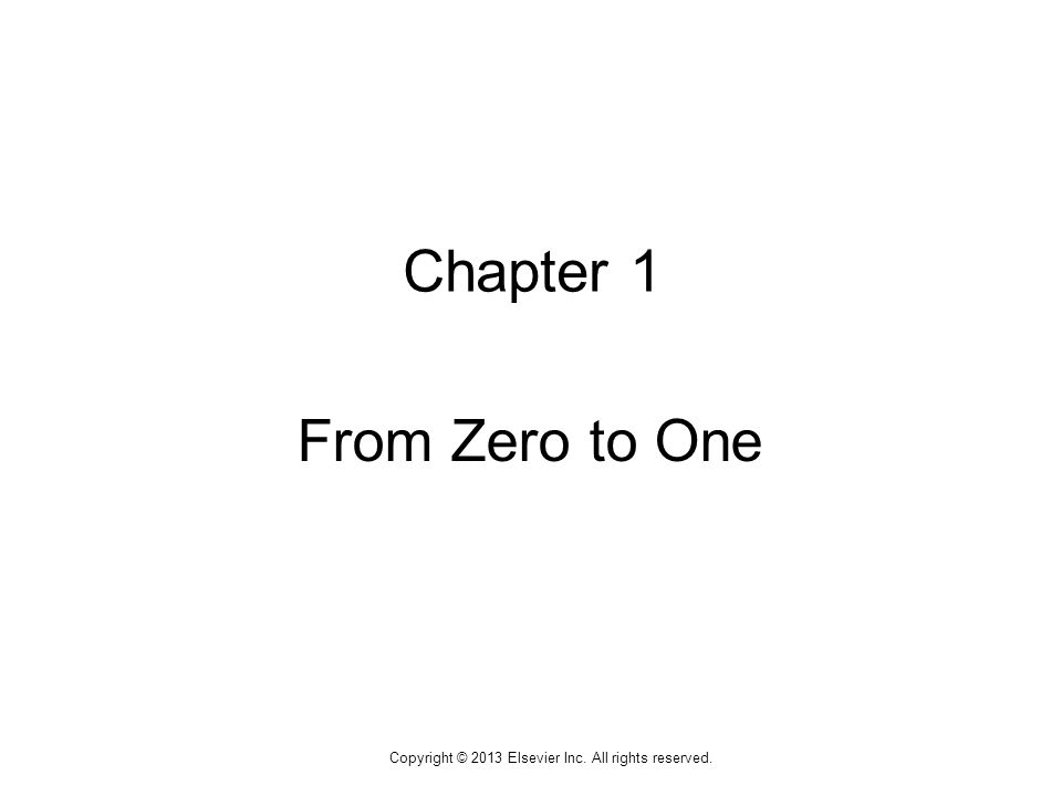 1 Copyright © 2013 Elsevier Inc. All rights reserved. Chapter 1 From Zero to One