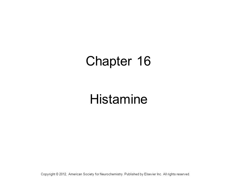 1 Chapter 16 Histamine Copyright © 2012, American Society for Neurochemistry.