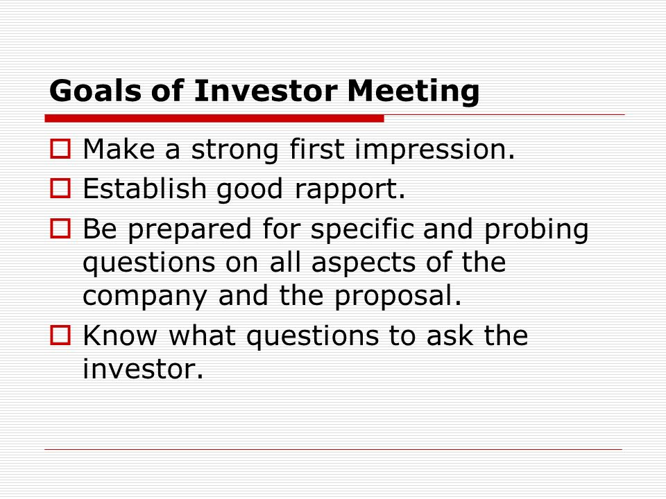Goals of Investor Meeting Make a strong first impression.