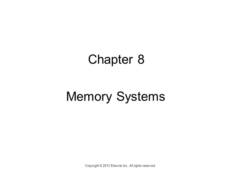 1 Copyright © 2013 Elsevier Inc. All rights reserved. Chapter 8 Memory Systems