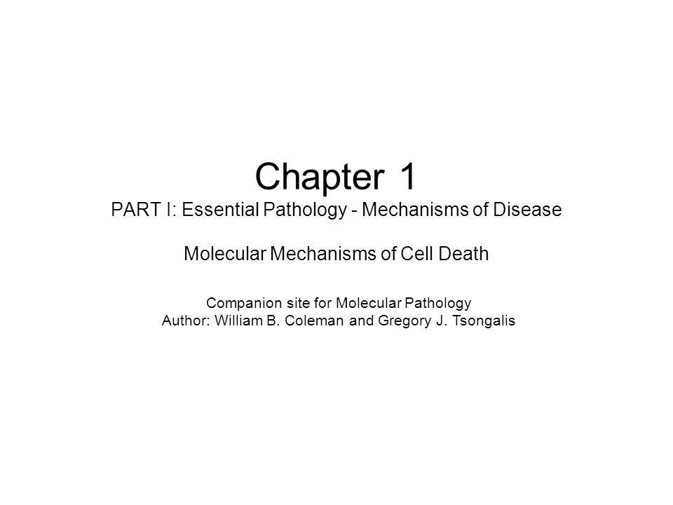 Chapter 1 PART I: Essential Pathology - Mechanisms of Disease Molecular Mechanisms of Cell Death Companion site for Molecular Pathology Author: William B.