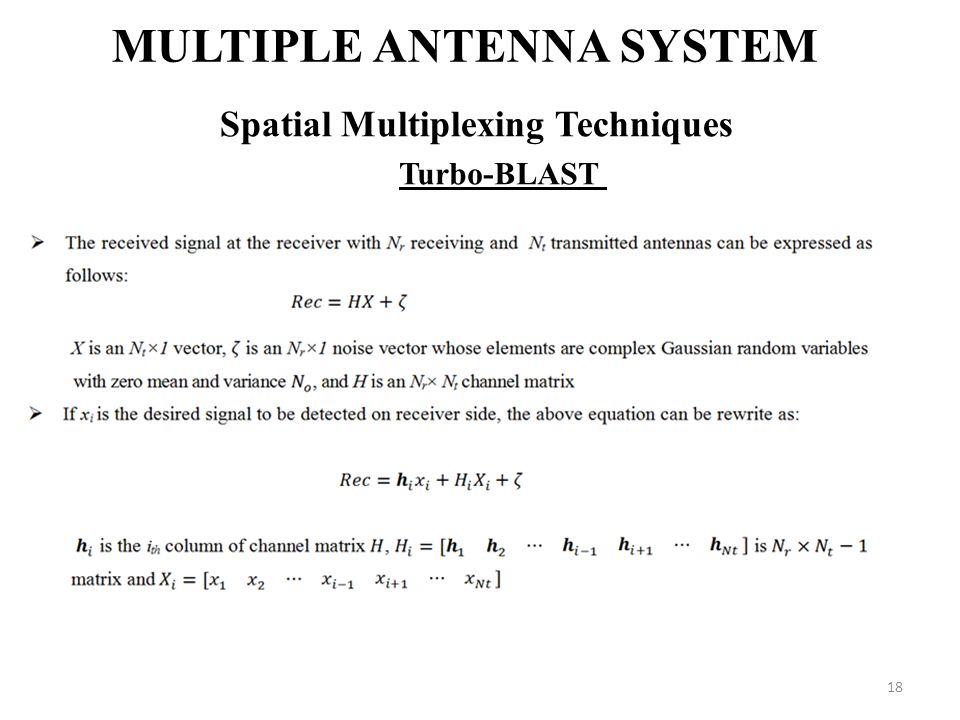 18 MULTIPLE ANTENNA SYSTEM Spatial Multiplexing Techniques Turbo-BLAST