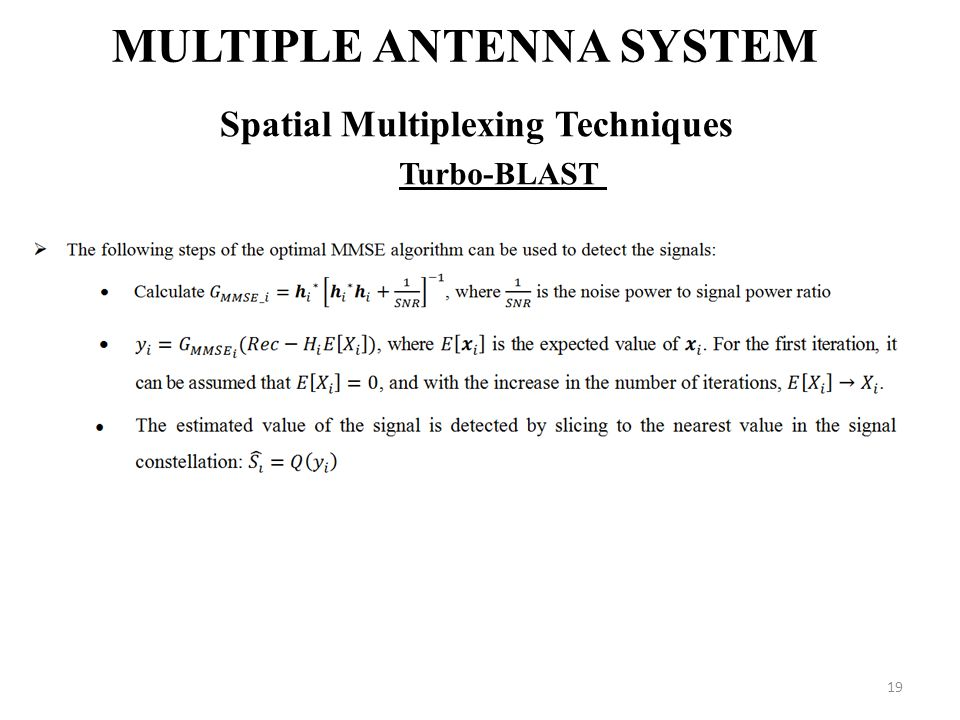 19 MULTIPLE ANTENNA SYSTEM Spatial Multiplexing Techniques Turbo-BLAST