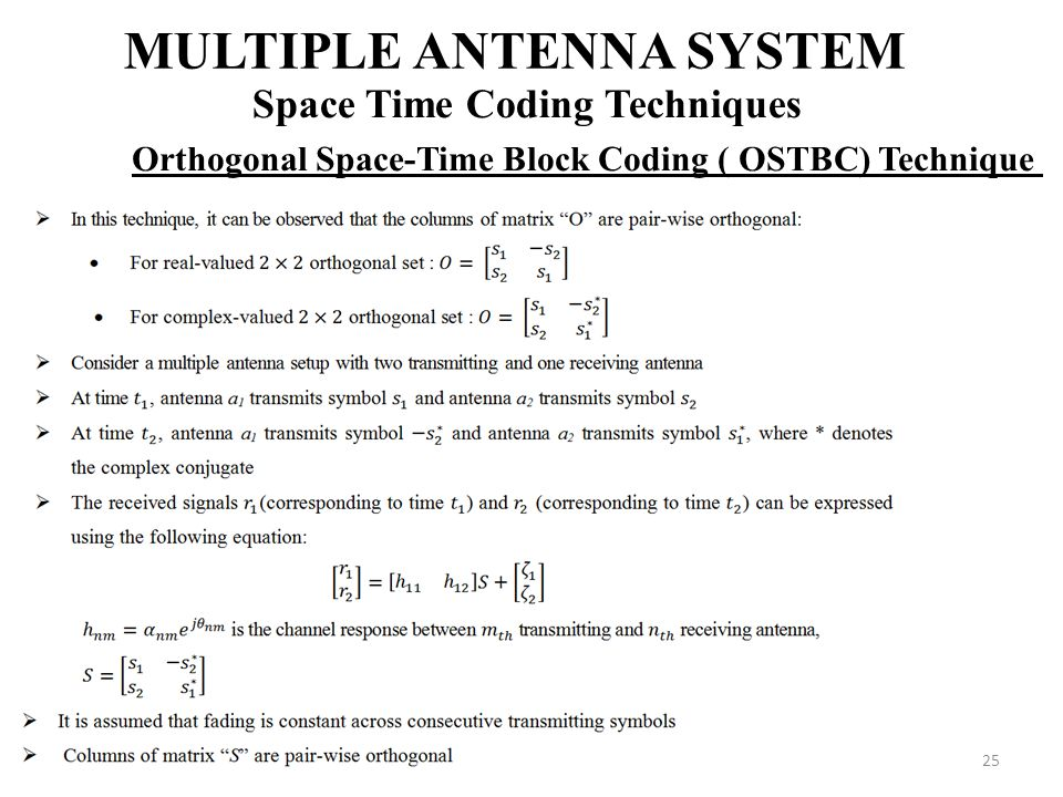 25 MULTIPLE ANTENNA SYSTEM Space Time Coding Techniques Orthogonal Space-Time Block Coding ( OSTBC) Technique