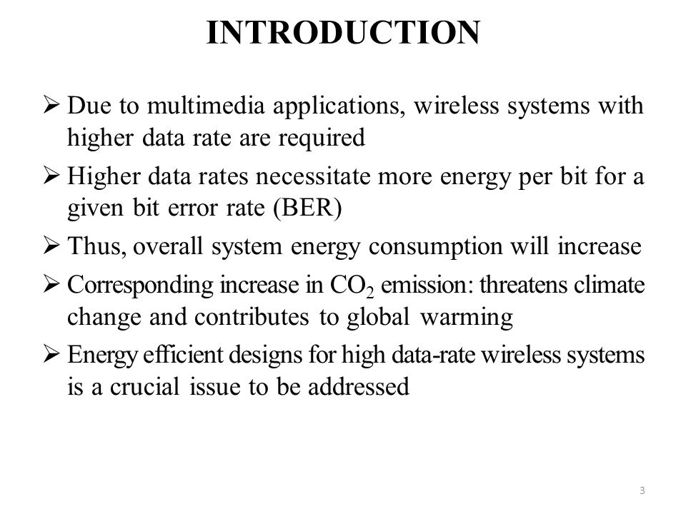 INTRODUCTION Due to multimedia applications, wireless systems with higher data rate are required Higher data rates necessitate more energy per bit for
