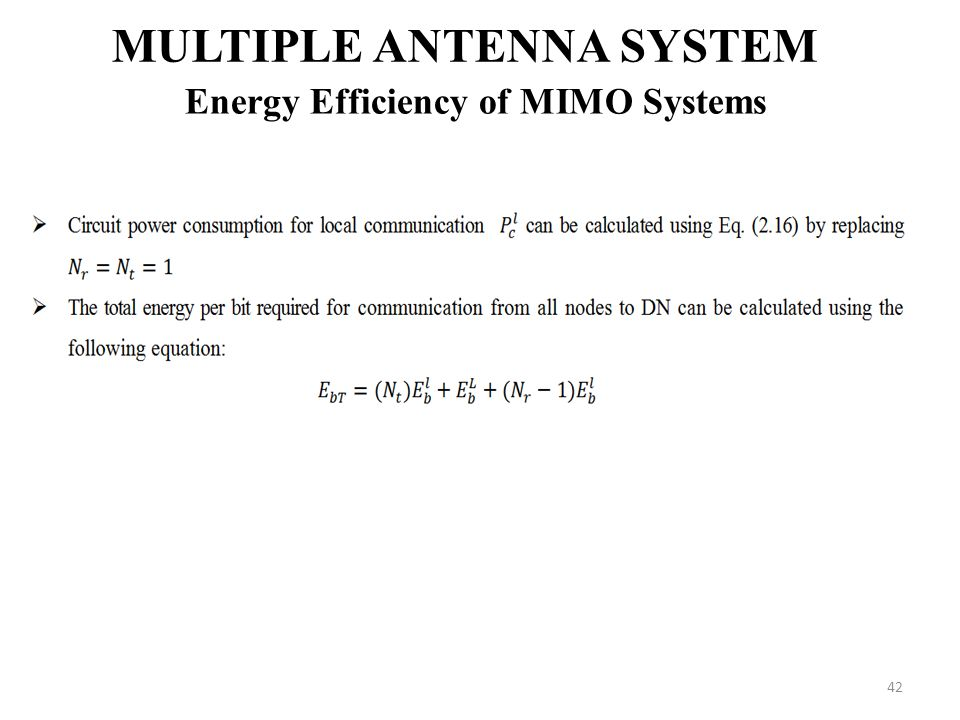 42 MULTIPLE ANTENNA SYSTEM Energy Efficiency of MIMO Systems