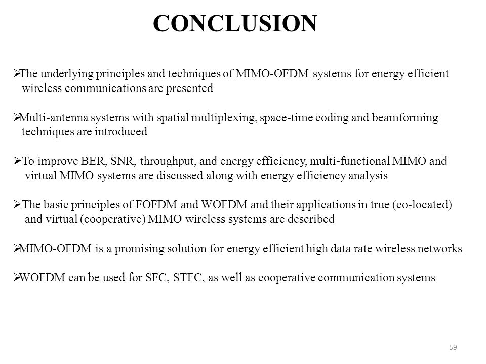 59 CONCLUSION The underlying principles and techniques of MIMO-OFDM systems for energy efficient wireless communications are presented Multi-antenna s