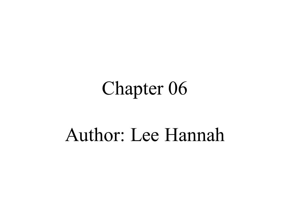 Chapter 06 Author: Lee Hannah