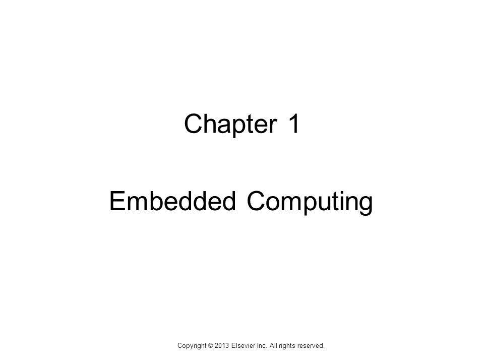 1 Copyright © 2013 Elsevier Inc. All rights reserved. Chapter 1 Embedded Computing