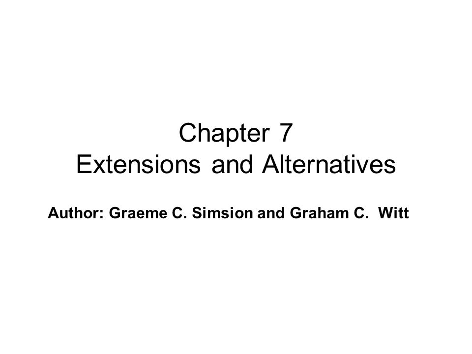 Author: Graeme C. Simsion and Graham C. Witt Chapter 7 Extensions and Alternatives