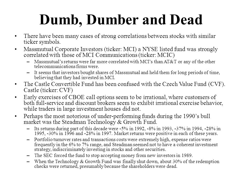 Dumb, Dumber and Dead There have been many cases of strong correlations between stocks with similar ticker symbols.