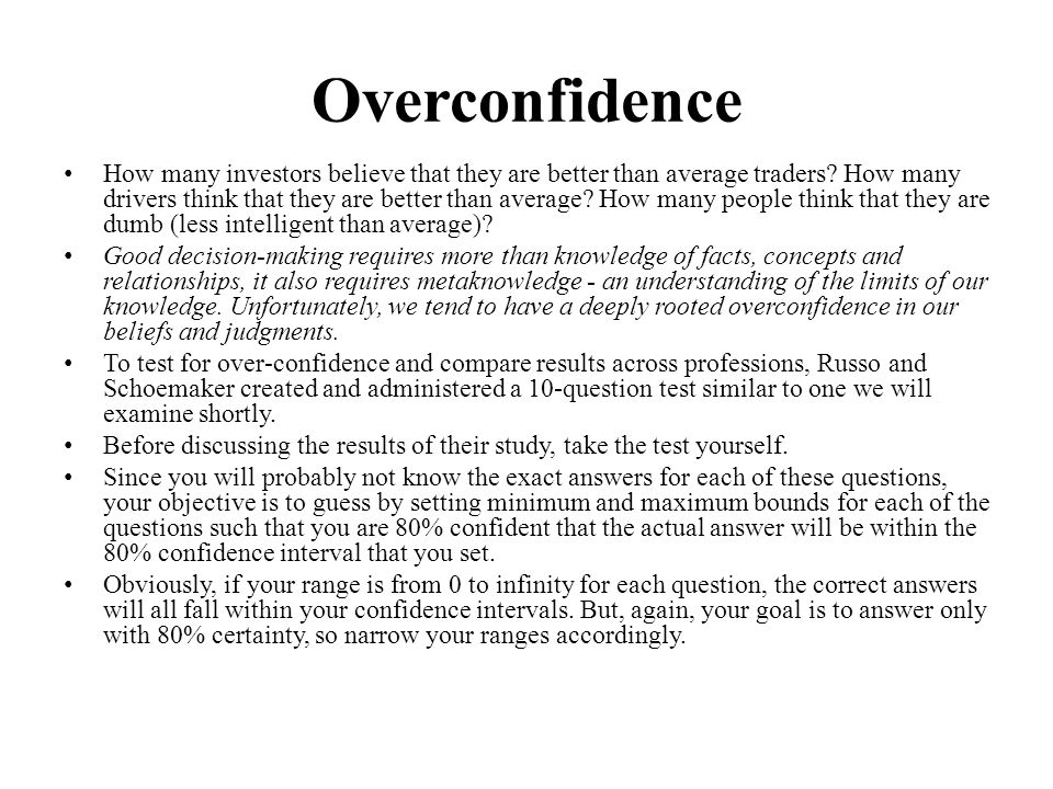 Overconfidence How many investors believe that they are better than average traders.