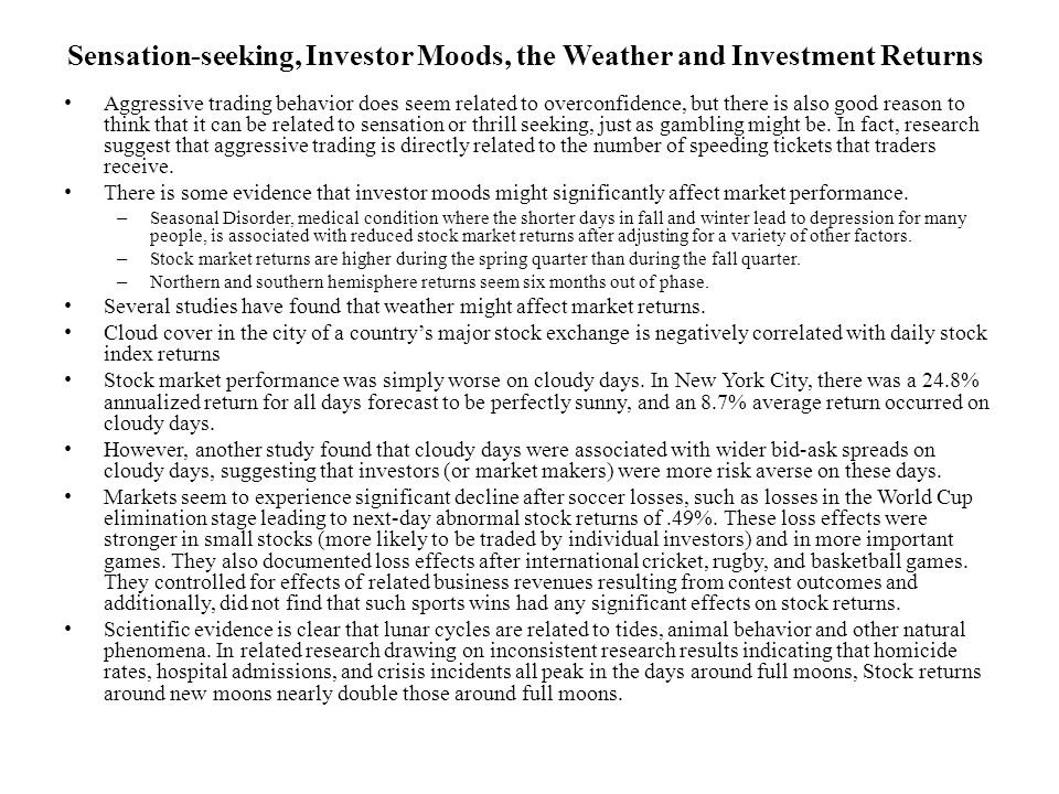 Sensation-seeking, Investor Moods, the Weather and Investment Returns Aggressive trading behavior does seem related to overconfidence, but there is also good reason to think that it can be related to sensation or thrill seeking, just as gambling might be.