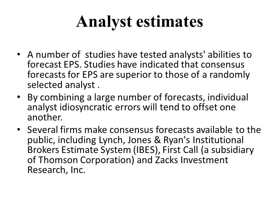 Analyst estimates A number of studies have tested analysts abilities to forecast EPS.