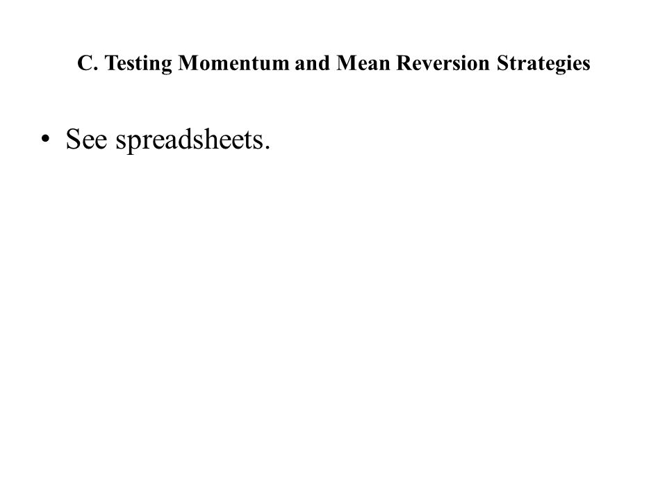 C. Testing Momentum and Mean Reversion Strategies See spreadsheets.