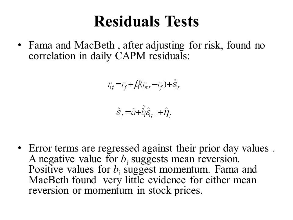 Residuals Tests Fama and MacBeth, after adjusting for risk, found no correlation in daily CAPM residuals: Error terms are regressed against their prio