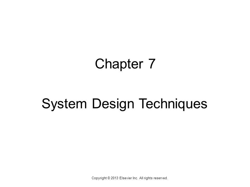 1 Copyright © 2013 Elsevier Inc. All rights reserved. Chapter 7 System Design Techniques