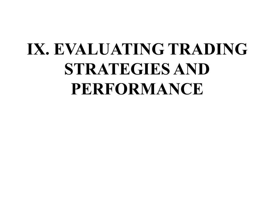 IX. EVALUATING TRADING STRATEGIES AND PERFORMANCE