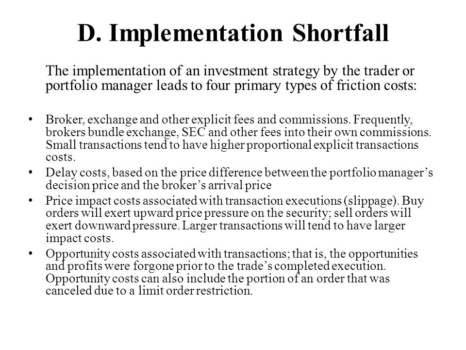 D. Implementation Shortfall The implementation of an investment strategy by the trader or portfolio manager leads to four primary types of friction co