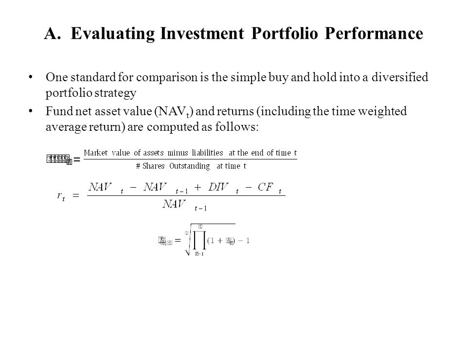 A. Evaluating Investment Portfolio Performance One standard for comparison is the simple buy and hold into a diversified portfolio strategy Fund net a