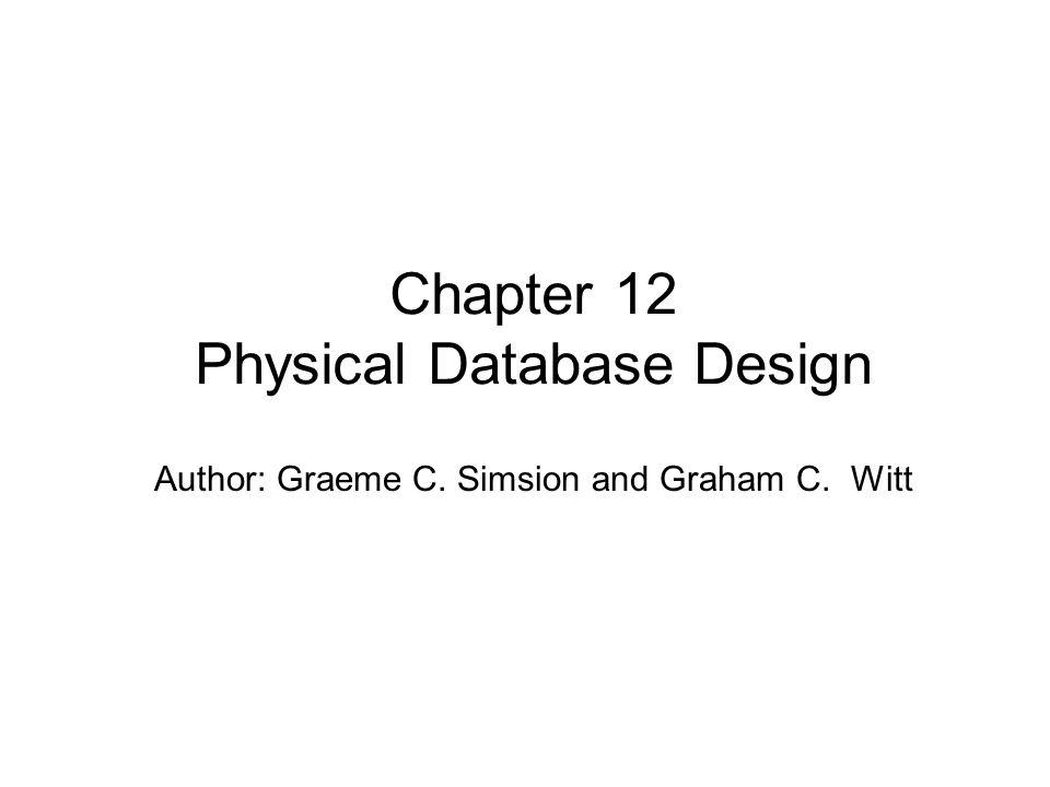 Author: Graeme C. Simsion and Graham C. Witt Chapter 12 Physical Database Design