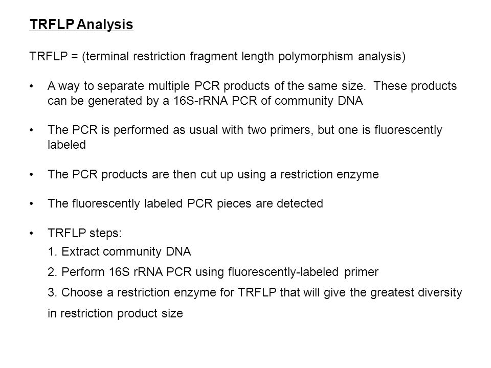 TRFLP Analysis TRFLP = (terminal restriction fragment length polymorphism analysis) A way to separate multiple PCR products of the same size. These pr