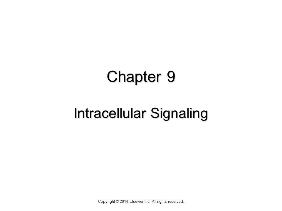 Chapter 9 Intracellular Signaling Copyright © 2014 Elsevier Inc. All rights reserved.