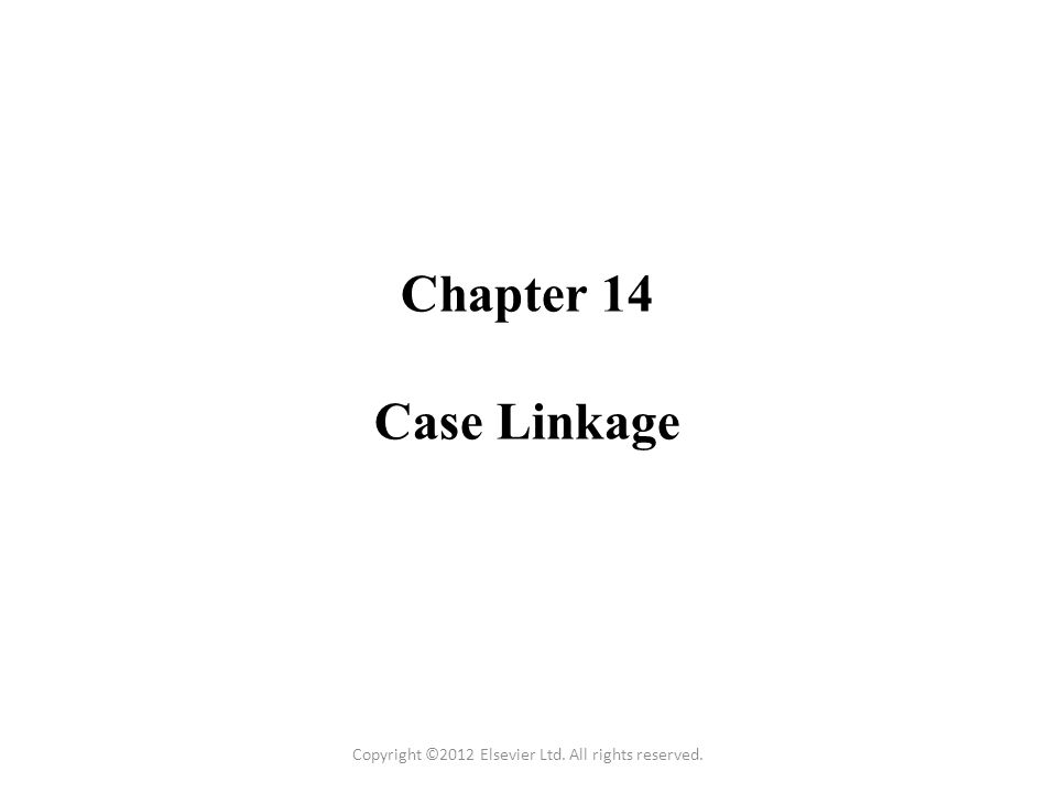 Chapter 14 Case Linkage Copyright ©2012 Elsevier Ltd. All rights reserved.