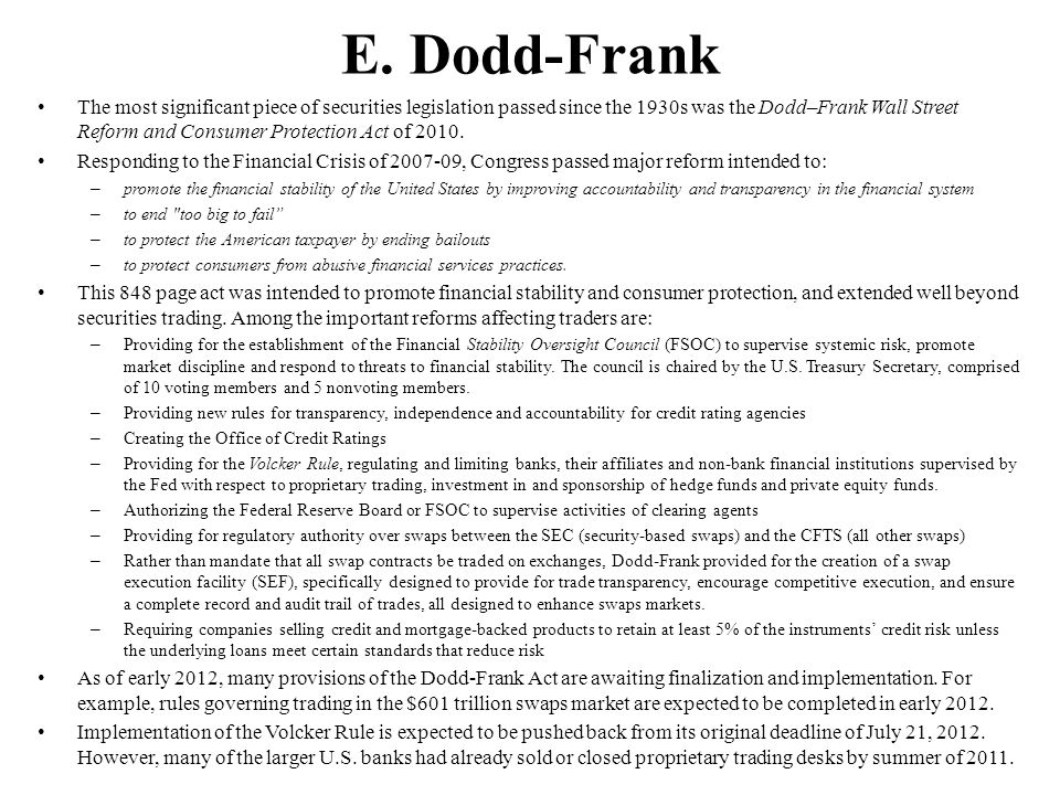 E. Dodd-Frank The most significant piece of securities legislation passed since the 1930s was the Dodd–Frank Wall Street Reform and Consumer Protectio