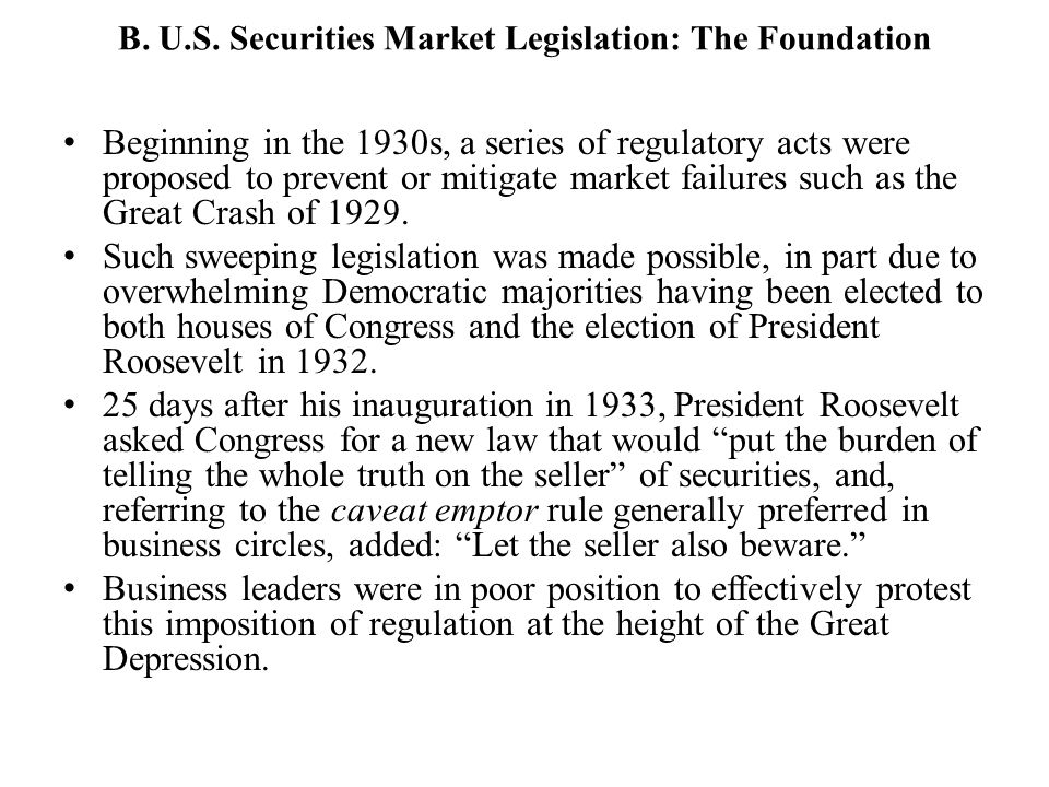 B. U.S. Securities Market Legislation: The Foundation Beginning in the 1930s, a series of regulatory acts were proposed to prevent or mitigate market