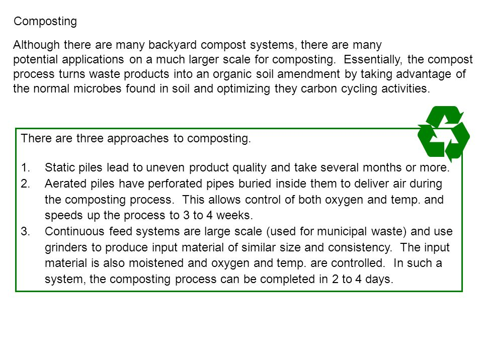 Composting Although there are many backyard compost systems, there are many potential applications on a much larger scale for composting. Essentially,
