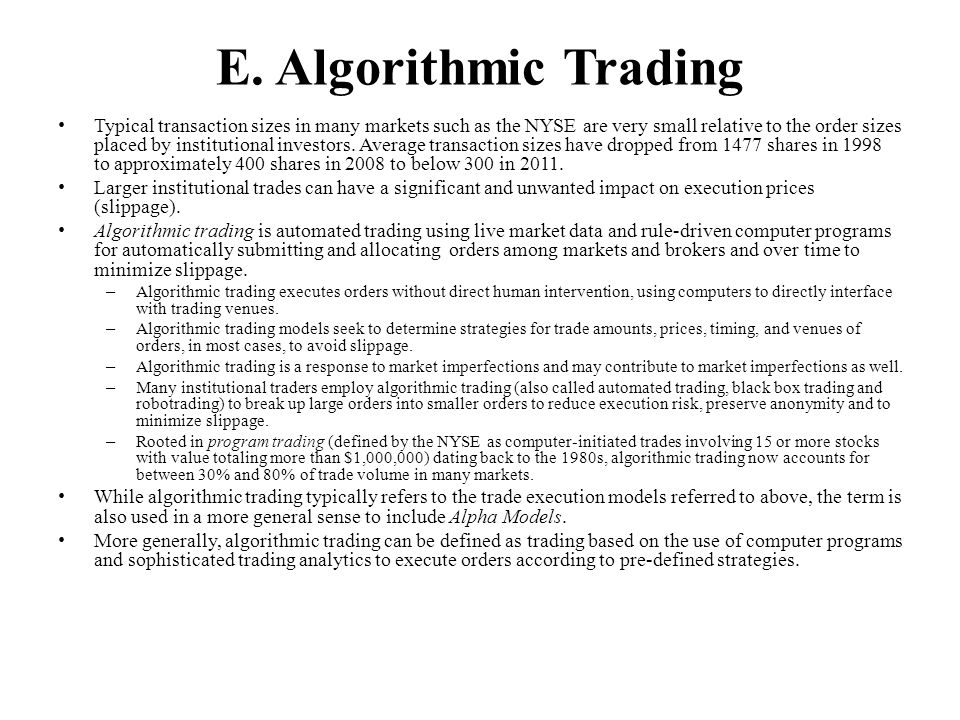 E. Algorithmic Trading Typical transaction sizes in many markets such as the NYSE are very small relative to the order sizes placed by institutional i
