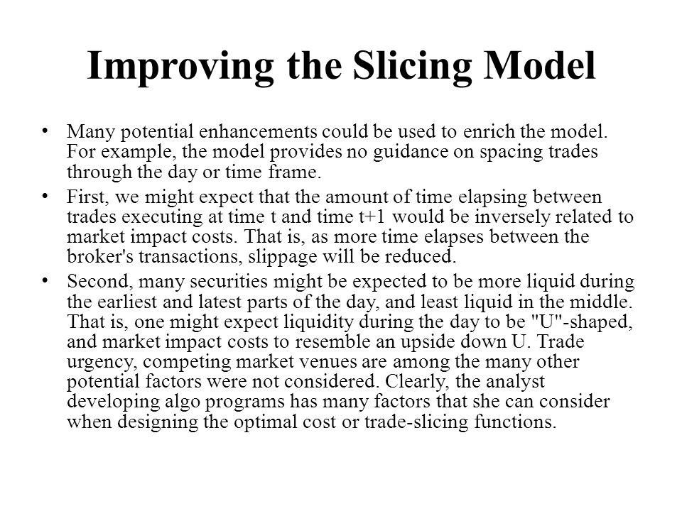 Improving the Slicing Model Many potential enhancements could be used to enrich the model. For example, the model provides no guidance on spacing trad