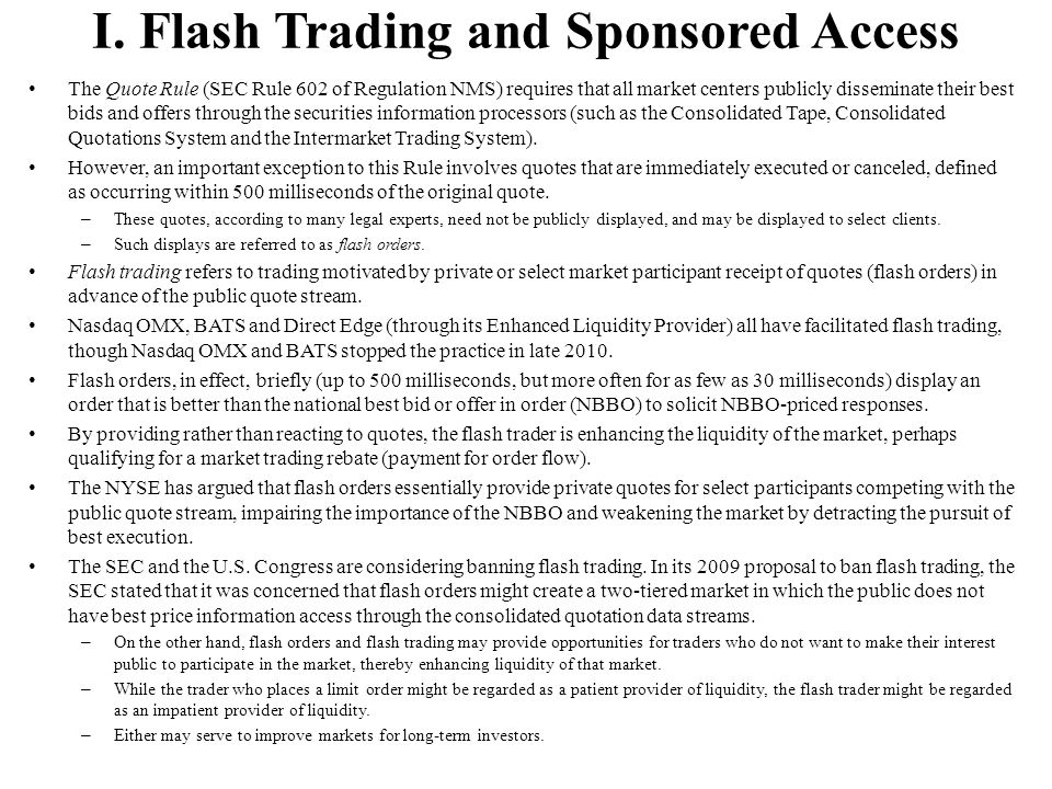 I. Flash Trading and Sponsored Access The Quote Rule (SEC Rule 602 of Regulation NMS) requires that all market centers publicly disseminate their best