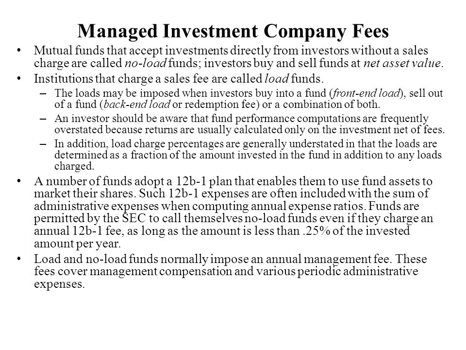 Managed Investment Company Fees Mutual funds that accept investments directly from investors without a sales charge are called no-load funds; investor