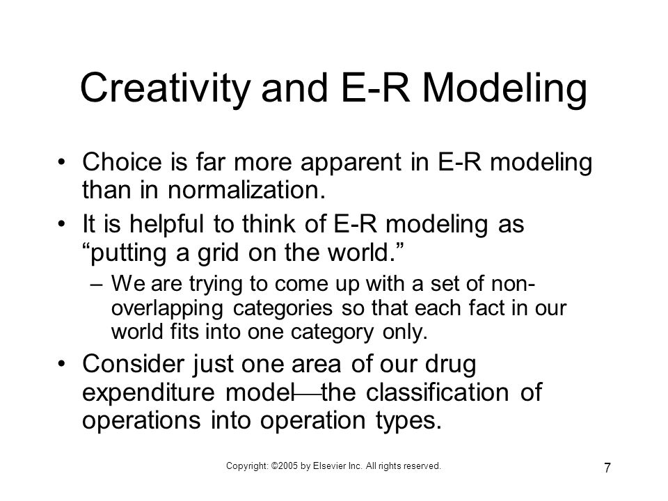 7 Creativity and E-R Modeling Choice is far more apparent in E-R modeling than in normalization.