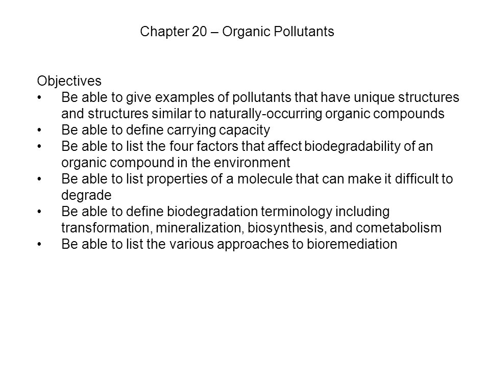 Chapter 20 – Organic Pollutants Objectives Be able to give examples of pollutants that have unique structures and structures similar to naturally-occu