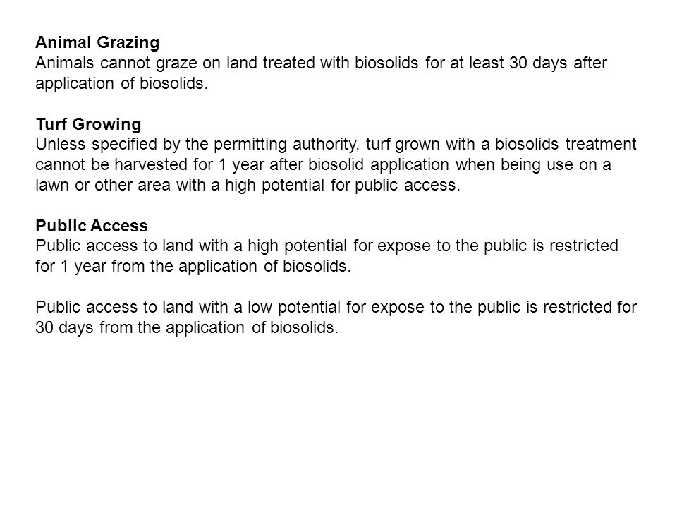 Animal Grazing Animals cannot graze on land treated with biosolids for at least 30 days after application of biosolids. Turf Growing Unless specified