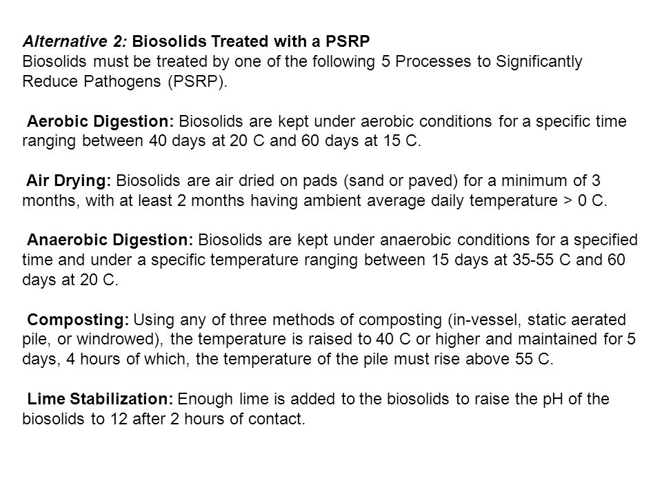 Alternative 2: Biosolids Treated with a PSRP Biosolids must be treated by one of the following 5 Processes to Significantly Reduce Pathogens (PSRP). A