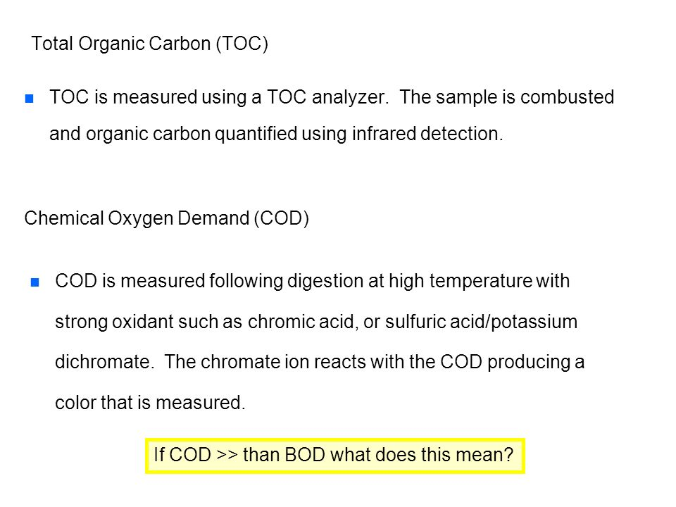 Total Organic Carbon (TOC) n n TOC is measured using a TOC analyzer. The sample is combusted and organic carbon quantified using infrared detection. C