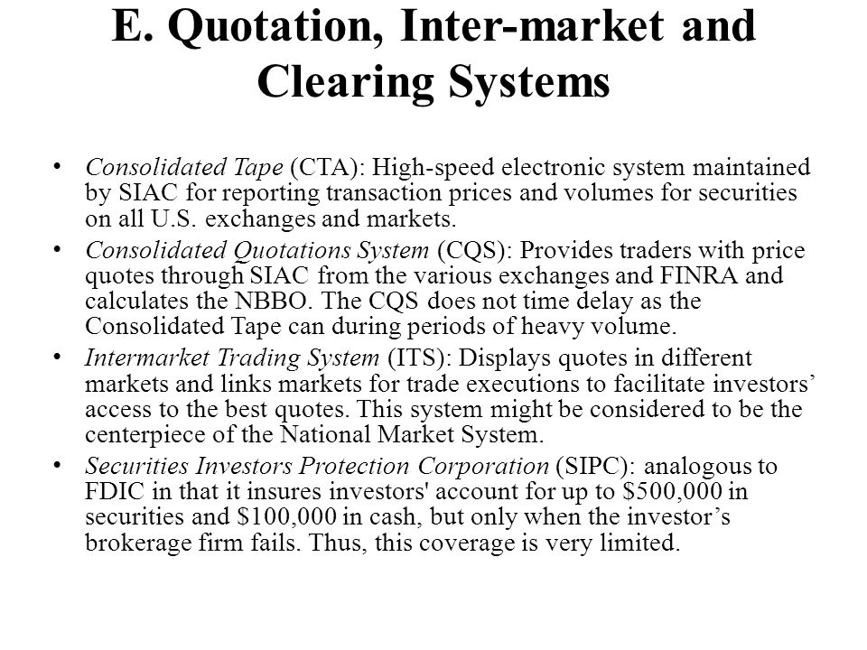 E. Quotation, Inter-market and Clearing Systems Consolidated Tape (CTA): High-speed electronic system maintained by SIAC for reporting transaction pri