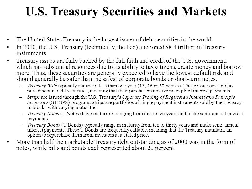 U.S. Treasury Securities and Markets The United States Treasury is the largest issuer of debt securities in the world. In 2010, the U.S. Treasury (tec