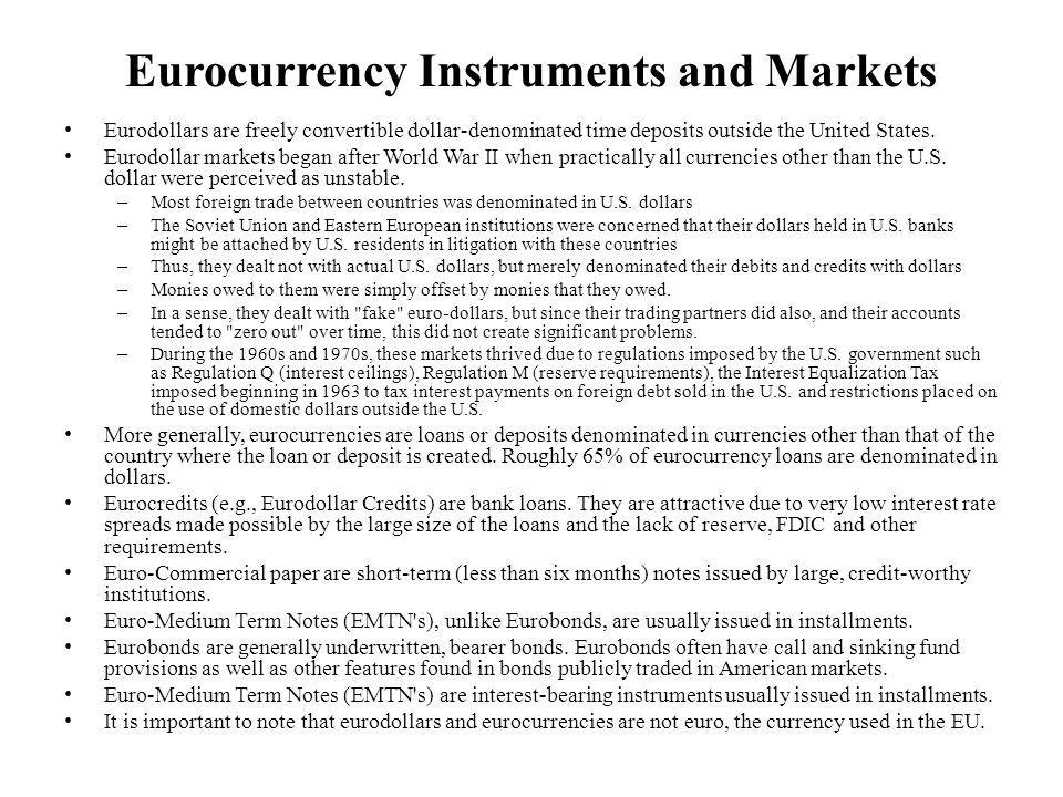 Eurocurrency Instruments and Markets Eurodollars are freely convertible dollar-denominated time deposits outside the United States. Eurodollar markets
