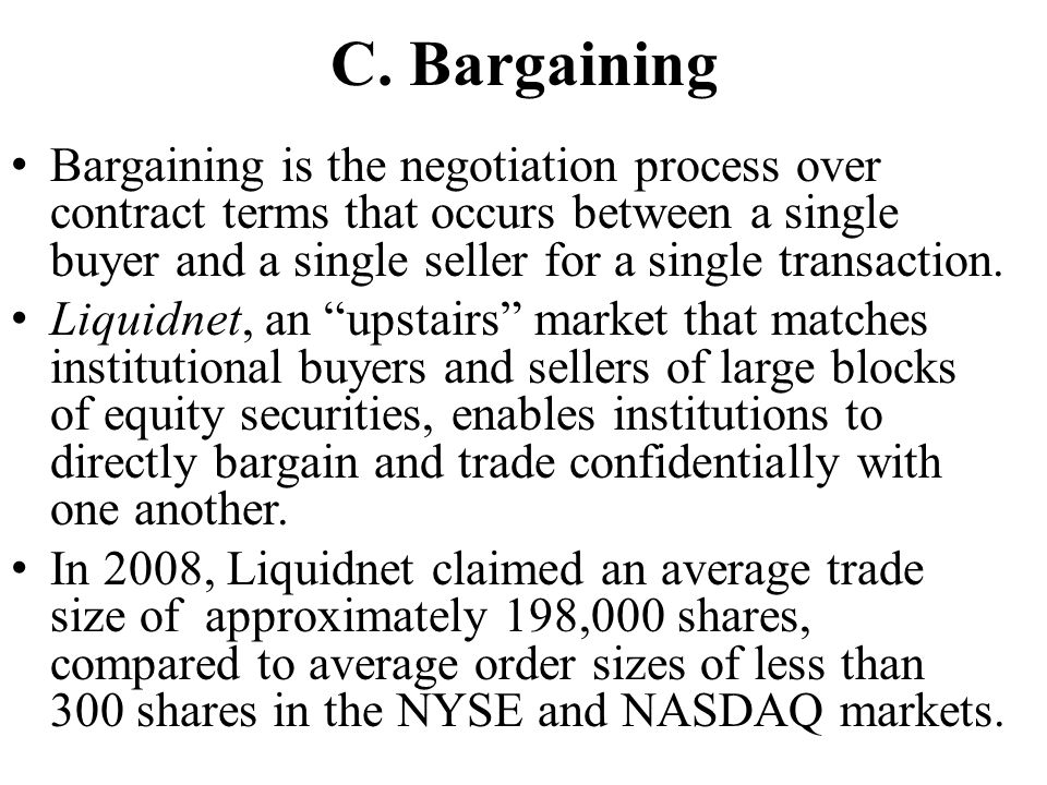 C. Bargaining Bargaining is the negotiation process over contract terms that occurs between a single buyer and a single seller for a single transactio