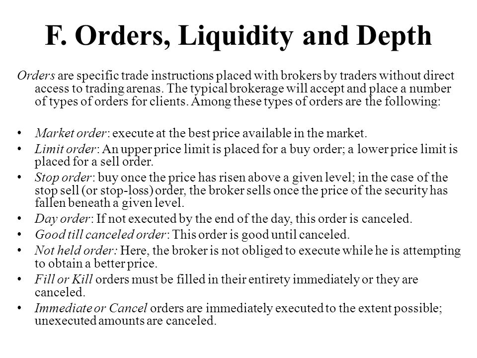 F. Orders, Liquidity and Depth Orders are specific trade instructions placed with brokers by traders without direct access to trading arenas. The typi